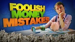 FOOLISH MONEY MISTAKES copy